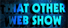 That Other Web Show